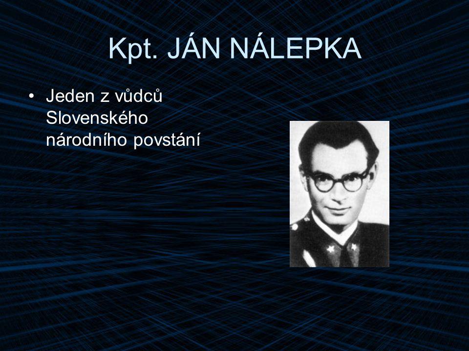 Kpt. JÁN NÁLEPKA Jeden z vůdců Slovenského národního povstání