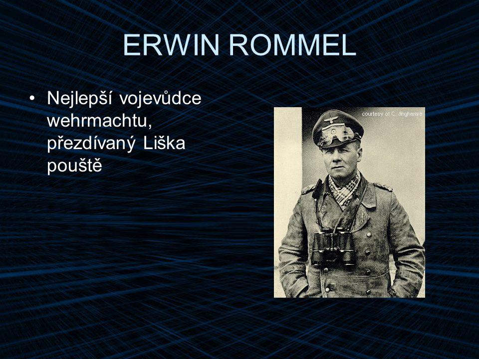 ERWIN ROMMEL Nejlepší vojevůdce wehrmachtu, přezdívaný Liška pouště