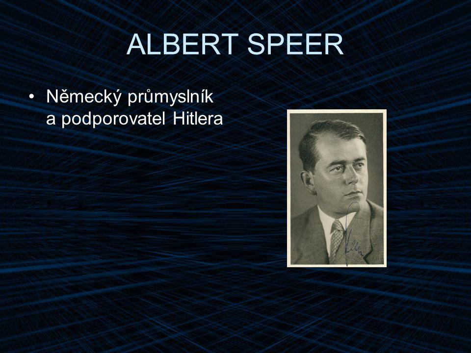 ALBERT SPEER Německý průmyslník a podporovatel Hitlera
