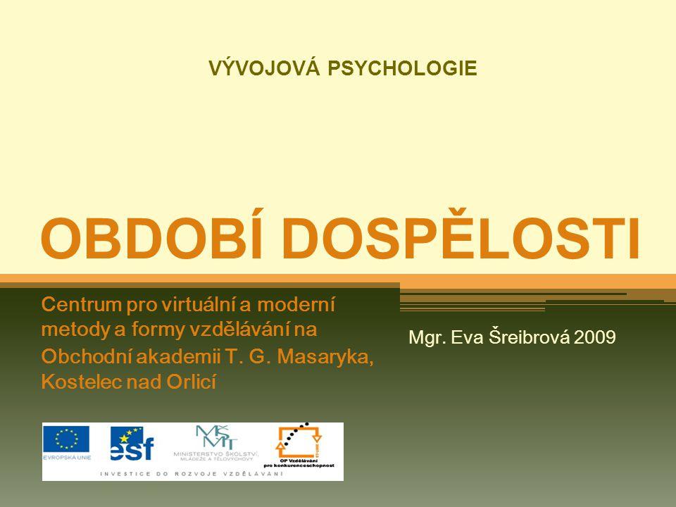 VÝVOJOVÁ PSYCHOLOGIE OBDOBÍ DOSPĚLOSTI Centrum pro virtuální a moderní metody a formy vzdělávání na Obchodní akademii T. G. Masaryka, Kostelec nad Orl