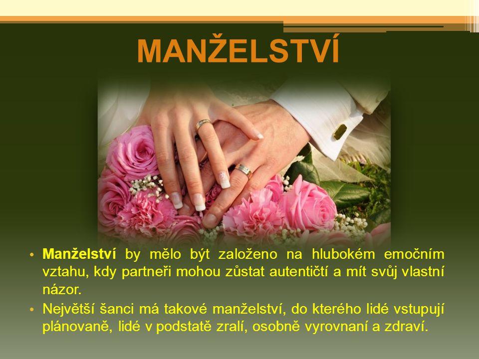MANŽELSTVÍ Manželství by mělo být založeno na hlubokém emočním vztahu, kdy partneři mohou zůstat autentičtí a mít svůj vlastní názor. Největší šanci m