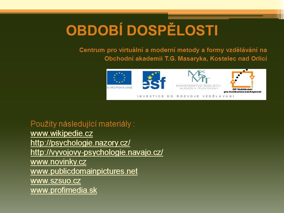 OBDOBÍ DOSPĚLOSTI Centrum pro virtuální a moderní metody a formy vzdělávání na Obchodní akademii T.G. Masaryka, Kostelec nad Orlicí Použity následujíc