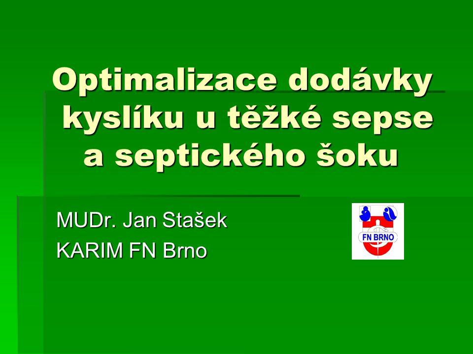 Optimalizace dodávky kyslíku u těžké sepse a septického šoku MUDr. Jan Stašek KARIM FN Brno