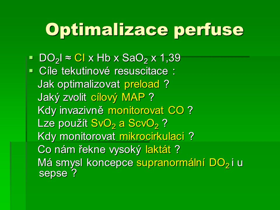Optimalizace perfuse Optimalizace perfuse  DO 2 I ≈ CI x Hb x SaO 2 x 1,39  Cíle tekutinové resuscitace : Jak optimalizovat preload .