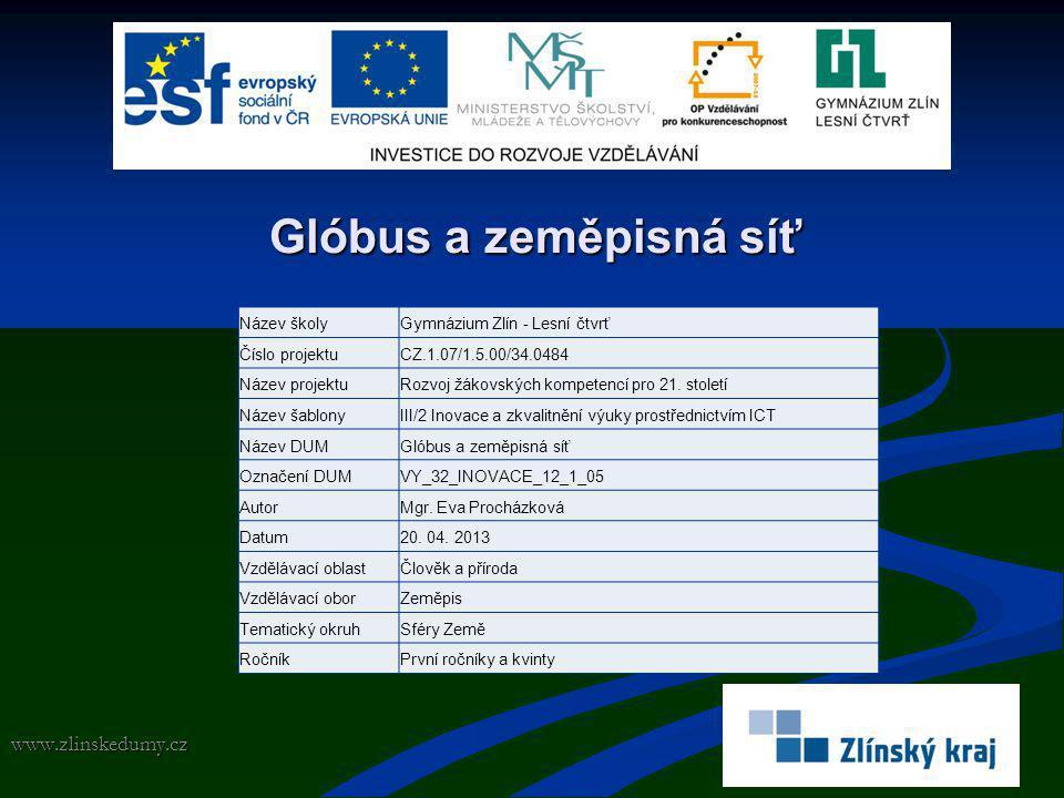 Glóbus a zeměpisná síť www.zlinskedumy.cz Název školyGymnázium Zlín - Lesní čtvrť Číslo projektuCZ.1.07/1.5.00/34.0484 Název projektuRozvoj žákovských kompetencí pro 21.