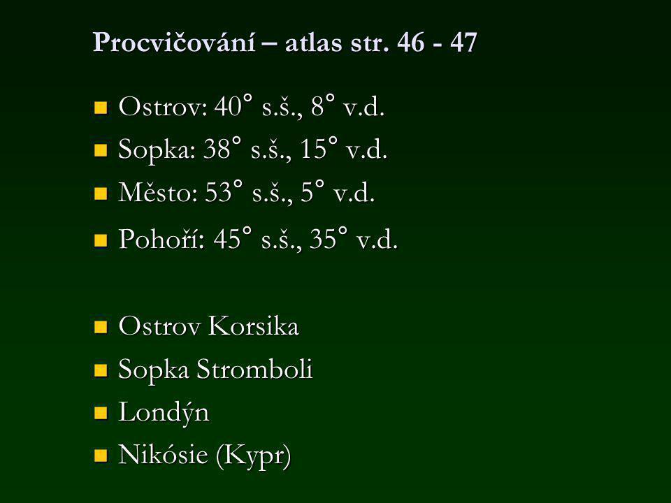 Procvičování – atlas str.46 - 47 Ostrov: 40° s.š., 8° v.d.