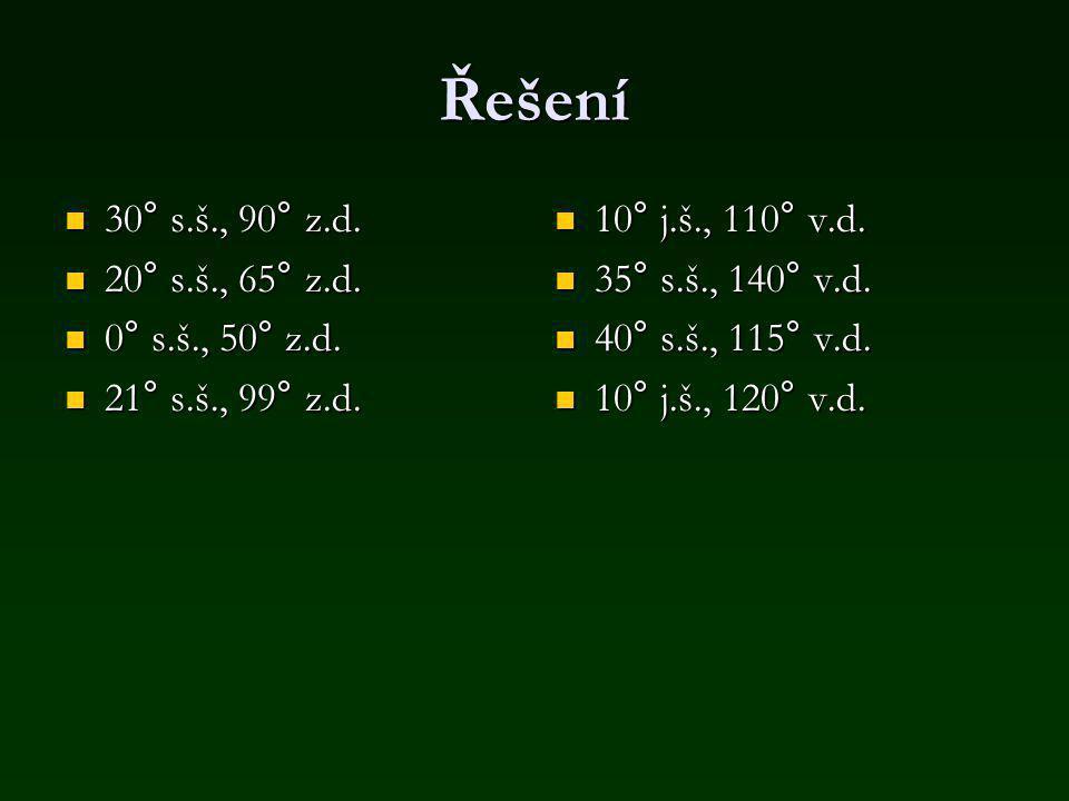 Řešení 30° s.š., 90° z.d.30° s.š., 90° z.d. 20° s.š., 65° z.d.