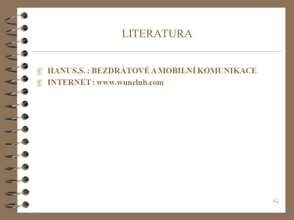 42 LITERATURA 4 HANUS,S. : BEZDRÁTOVÉ A MOBILNÍ KOMUNIKACE 4 INTERNET : www.wunclub.com