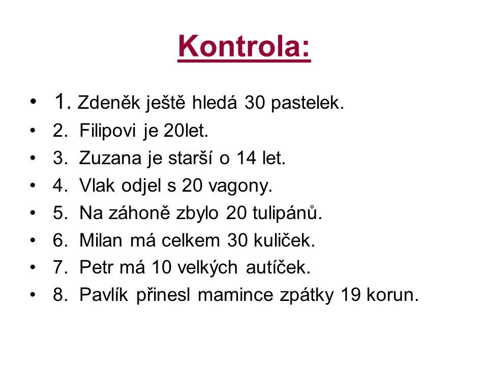 Kontrola: 1. Zdeněk ještě hledá 30 pastelek. 2. Filipovi je 20let. 3. Zuzana je starší o 14 let. 4. Vlak odjel s 20 vagony. 5. Na záhoně zbylo 20 tuli