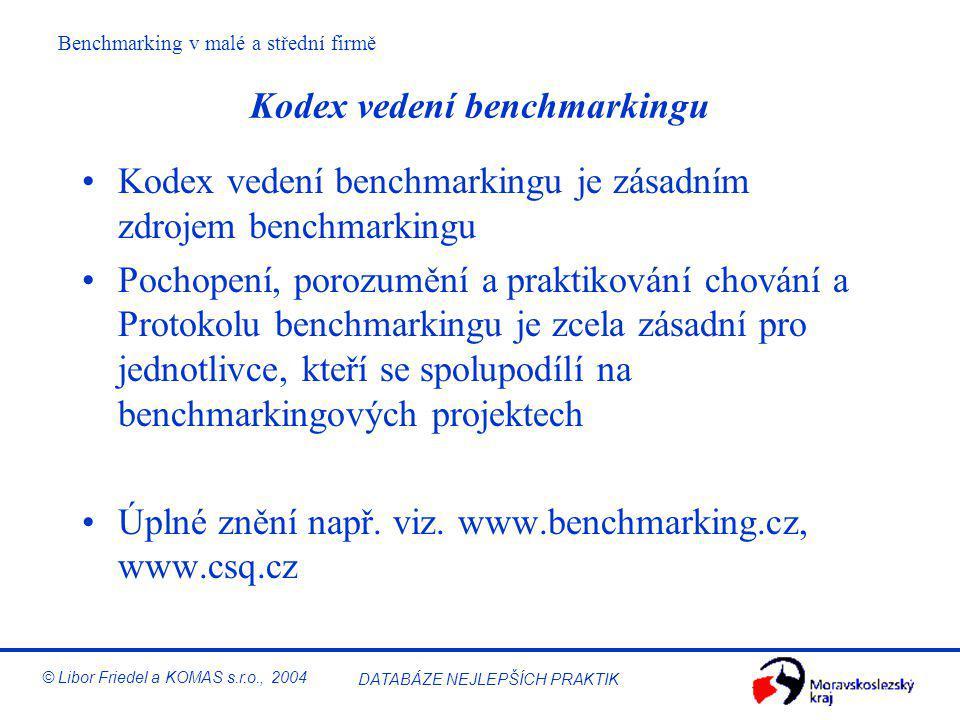 Benchmarking v malé a střední firmě © Libor Friedel a KOMAS s.r.o., 2004 DATABÁZE NEJLEPŠÍCH PRAKTIK K čemu slouží výsledky benchmarkingu? K poskytnut