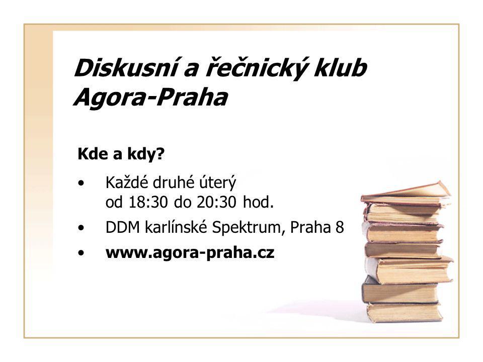 Diskusní a řečnický klub Agora-Praha Kde a kdy. Každé druhé úterý od 18:30 do 20:30 hod.