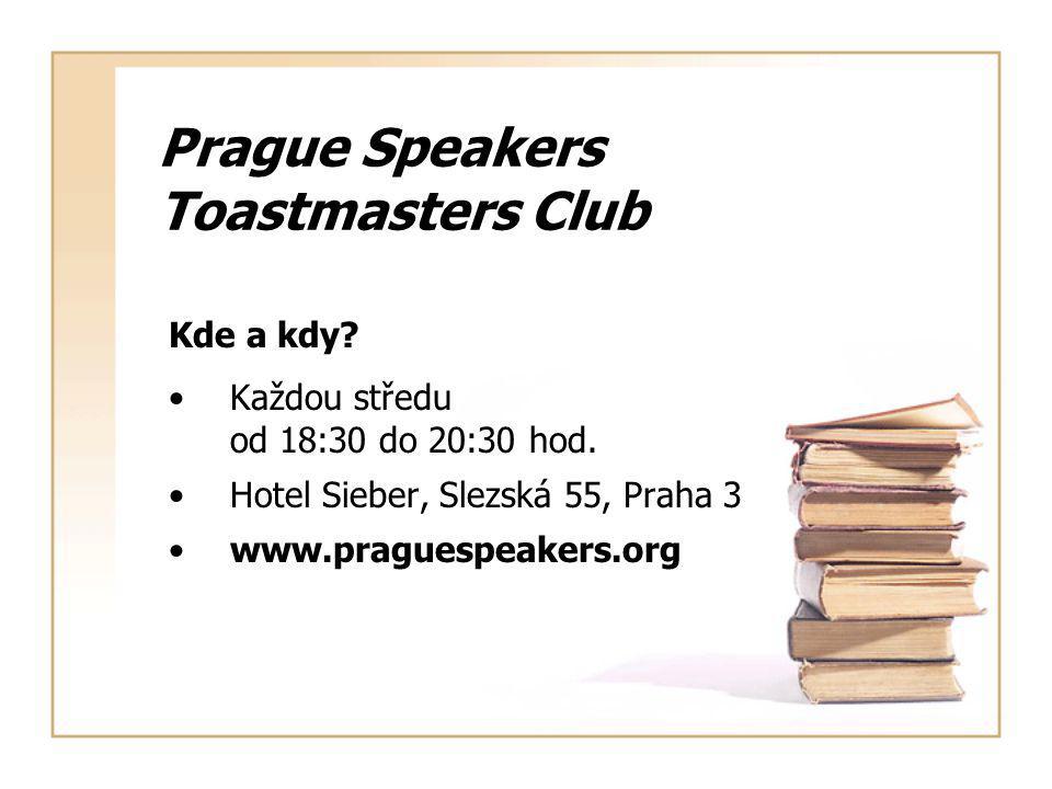 Prague Speakers Toastmasters Club Kde a kdy. Každou středu od 18:30 do 20:30 hod.