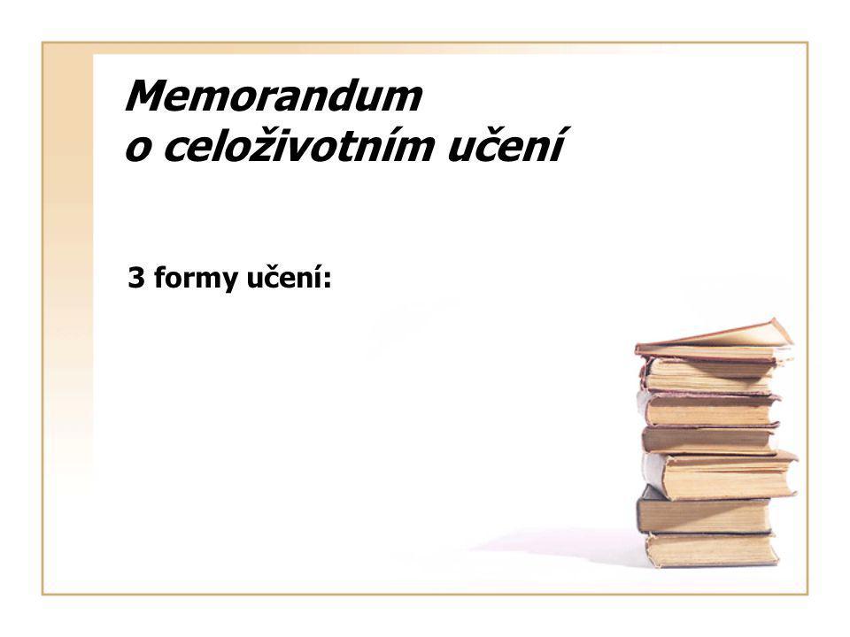 Memorandum o celoživotním učení 3 formy učení: