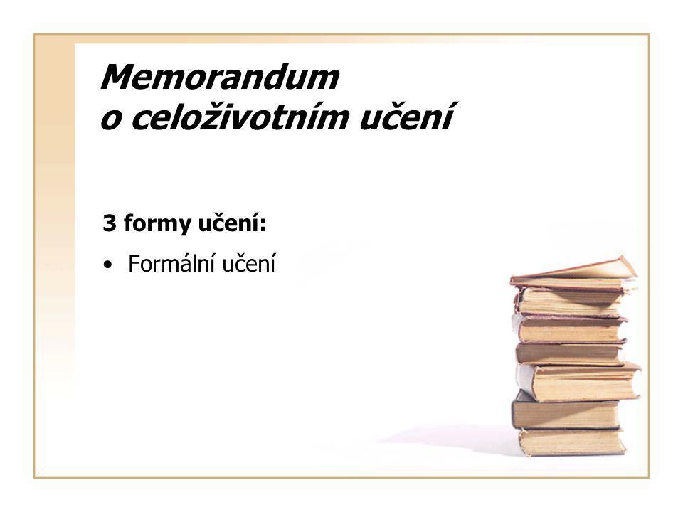 Memorandum o celoživotním učení 3 formy učení: Formální učení
