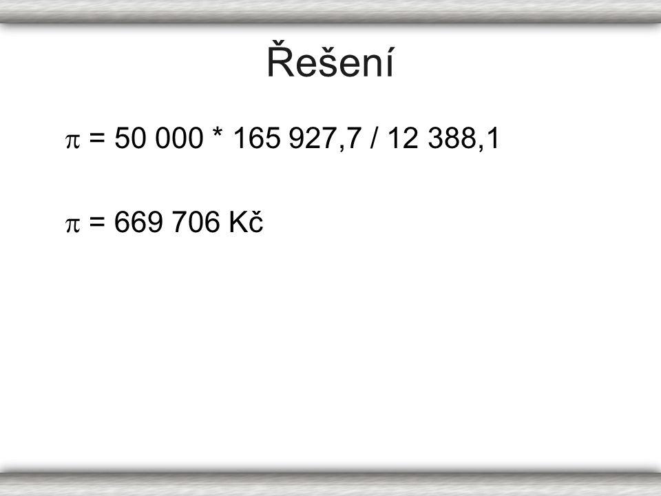 Řešení  = 50 000 * 165 927,7 / 12 388,1  = 669 706 Kč