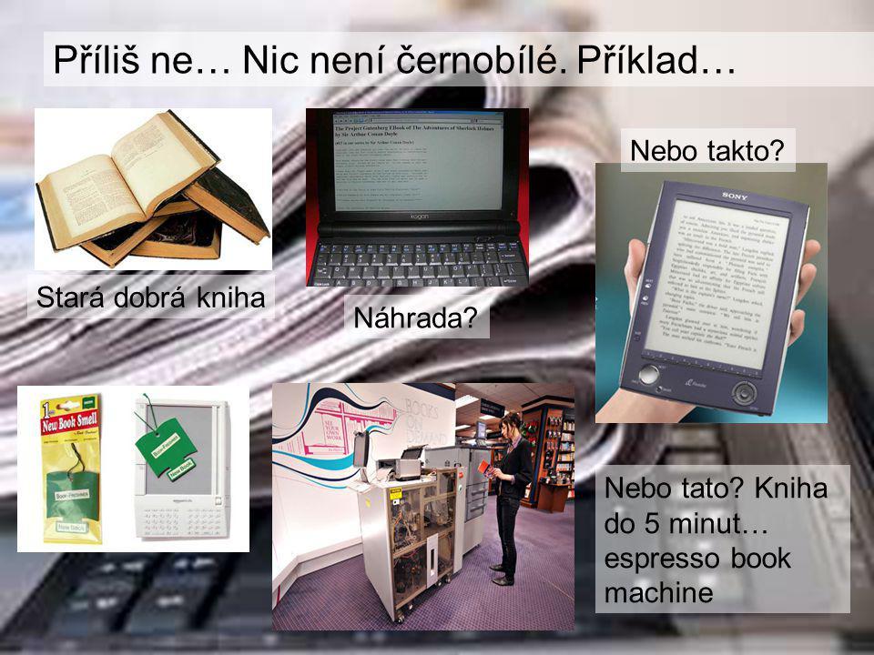 Příliš ne… Nic není černobílé. Příklad… Stará dobrá kniha Náhrada.