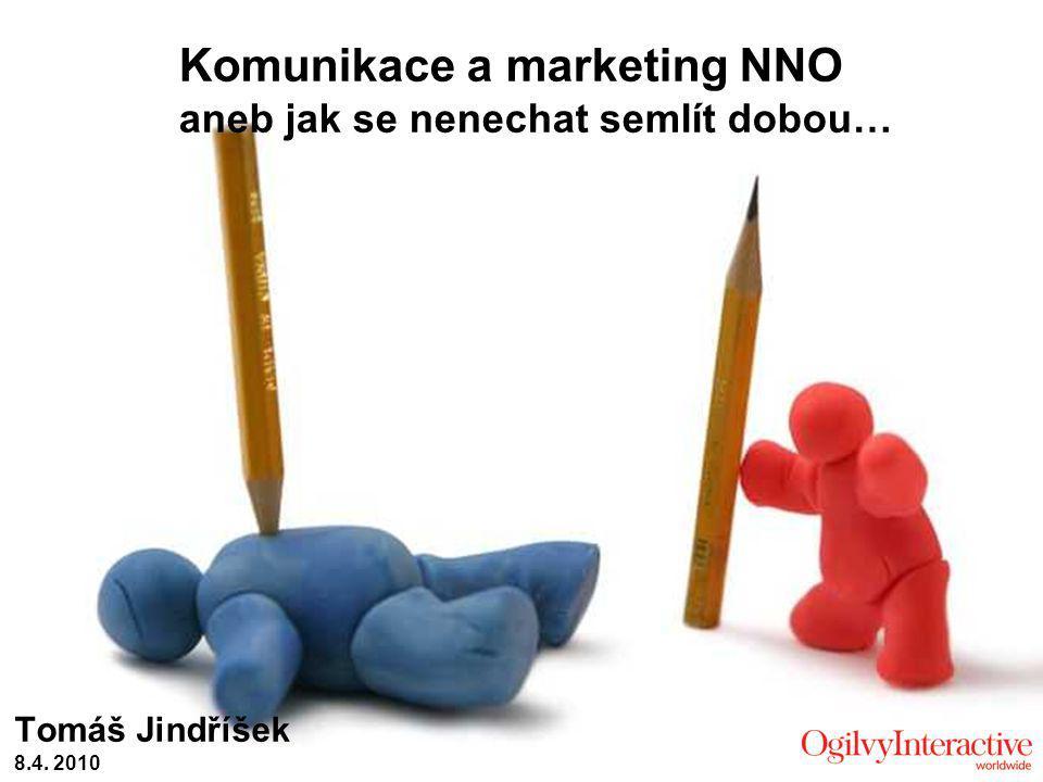 Komunikace a marketing NNO aneb jak se nenechat semlít dobou… Tomáš Jindříšek 8.4. 2010