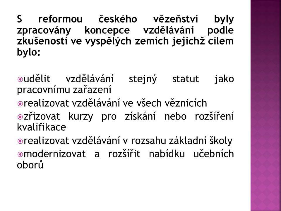 S reformou českého vězeňství byly zpracovány koncepce vzdělávání podle zkušeností ve vyspělých zemích jejichž cílem bylo:  udělit vzdělávání stejný s