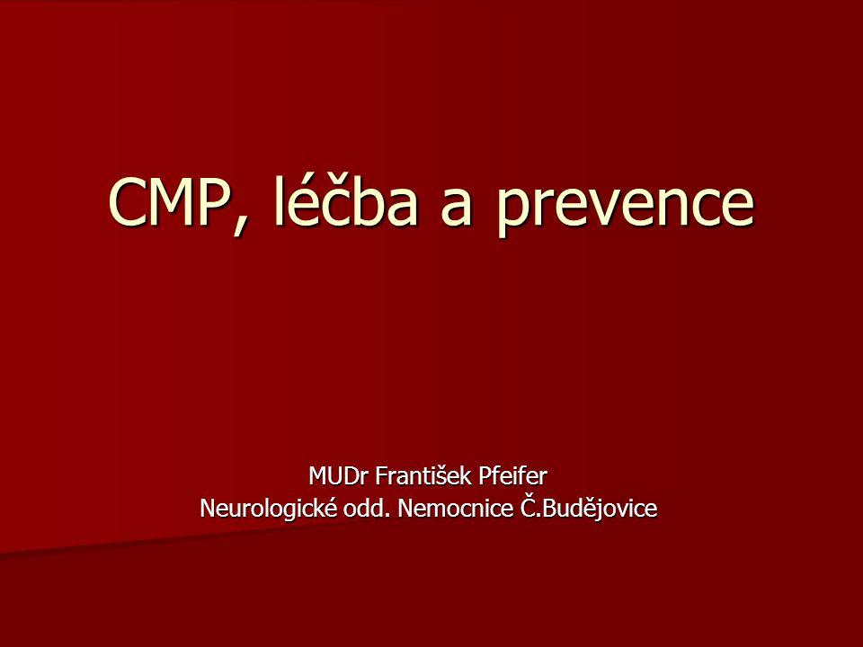 CMP, léčba a prevence MUDr František Pfeifer Neurologické odd. Nemocnice Č.Budějovice