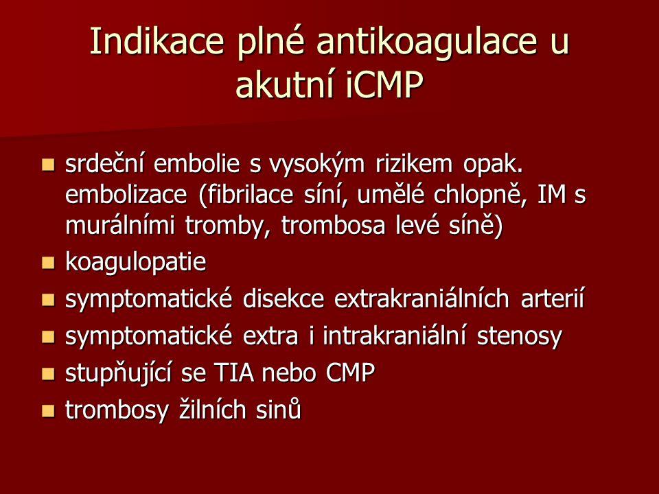 Indikace plné antikoagulace u akutní iCMP srdeční embolie s vysokým rizikem opak. embolizace (fibrilace síní, umělé chlopně, IM s murálními tromby, tr