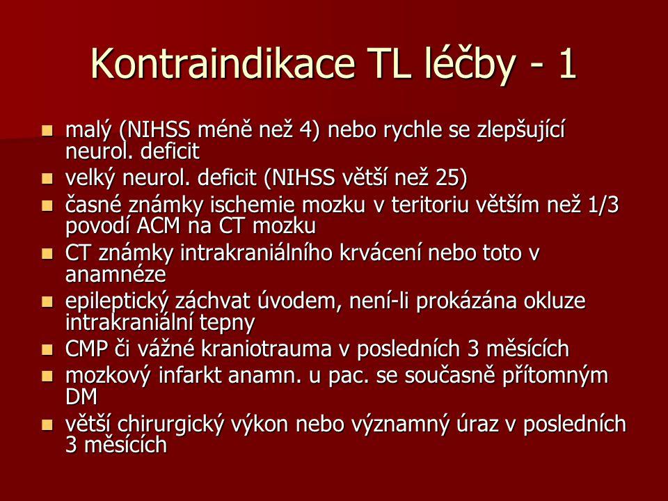 Kontraindikace TL léčby - 1 malý (NIHSS méně než 4) nebo rychle se zlepšující neurol. deficit malý (NIHSS méně než 4) nebo rychle se zlepšující neurol