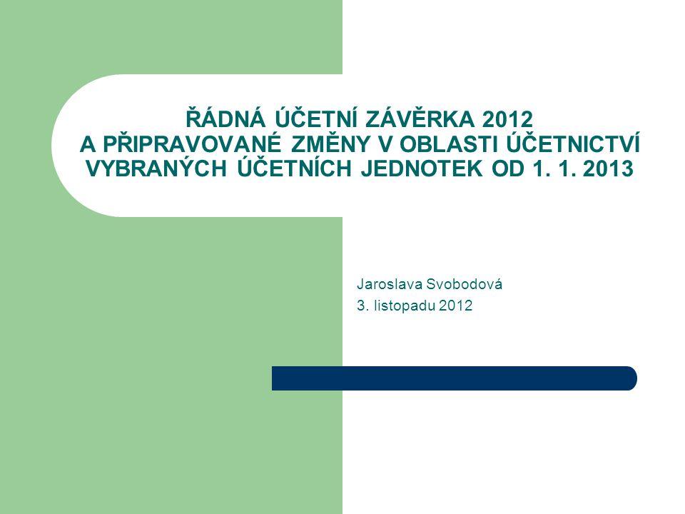 ŘÁDNÁ ÚČETNÍ ZÁVĚRKA 2012 A PŘIPRAVOVANÉ ZMĚNY V OBLASTI ÚČETNICTVÍ VYBRANÝCH ÚČETNÍCH JEDNOTEK OD 1.