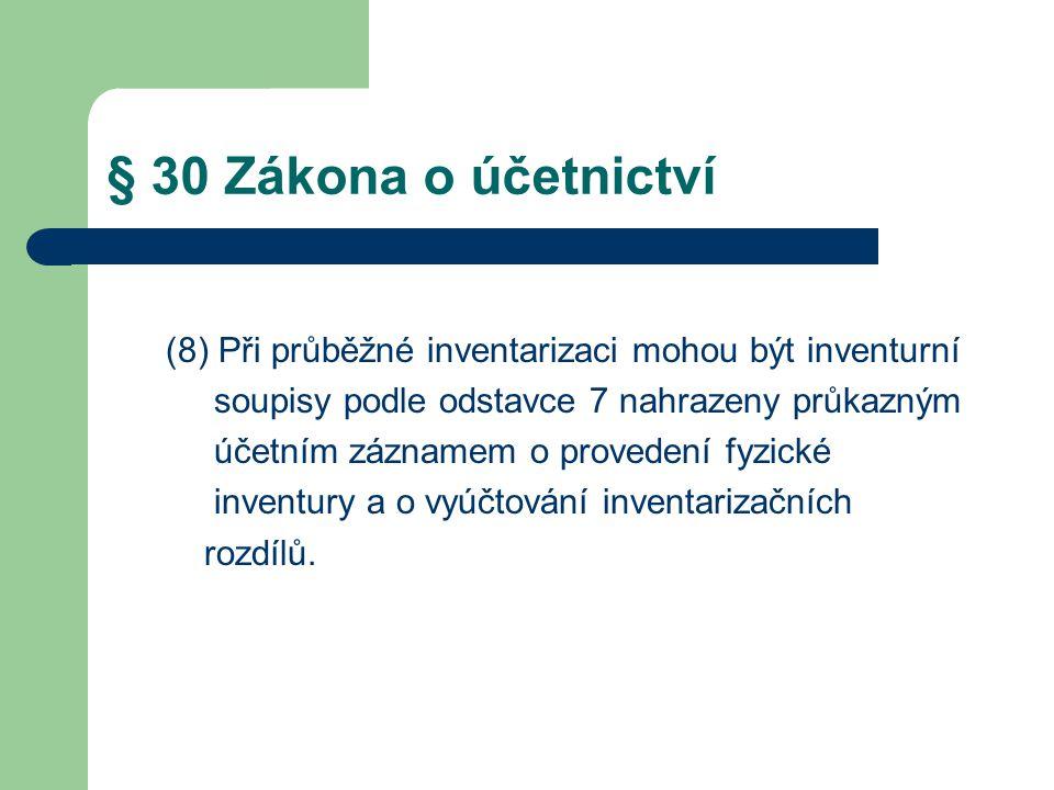 § 30 Zákona o účetnictví (8) Při průběžné inventarizaci mohou být inventurní soupisy podle odstavce 7 nahrazeny průkazným účetním záznamem o provedení fyzické inventury a o vyúčtování inventarizačních rozdílů.