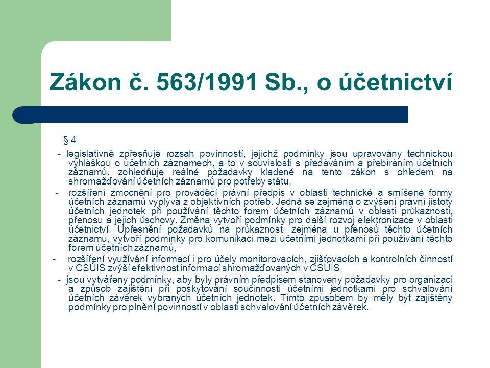 Zákon č. 563/1991 Sb., o účetnictví § 4 - legislativně zpřesňuje rozsah povinností, jejichž podmínky jsou upravovány technickou vyhláškou o účetních z