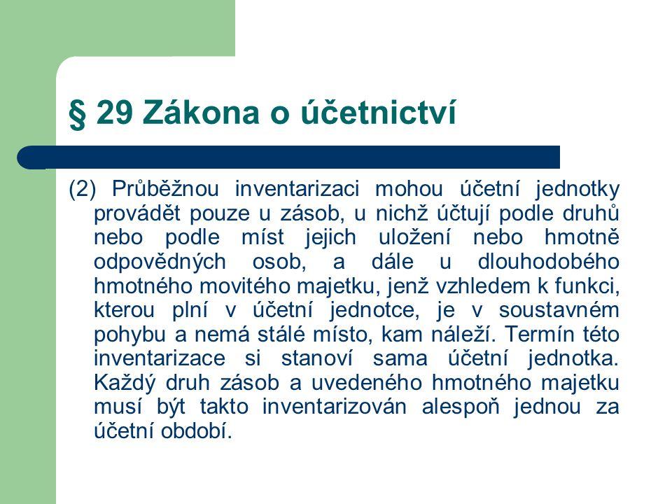 § 29 Zákona o účetnictví (3) Účetní jednotky jsou povinny prokázat provedení inventarizace u veškerého majetku a závazků po dobu 5 let po jejím provedení.