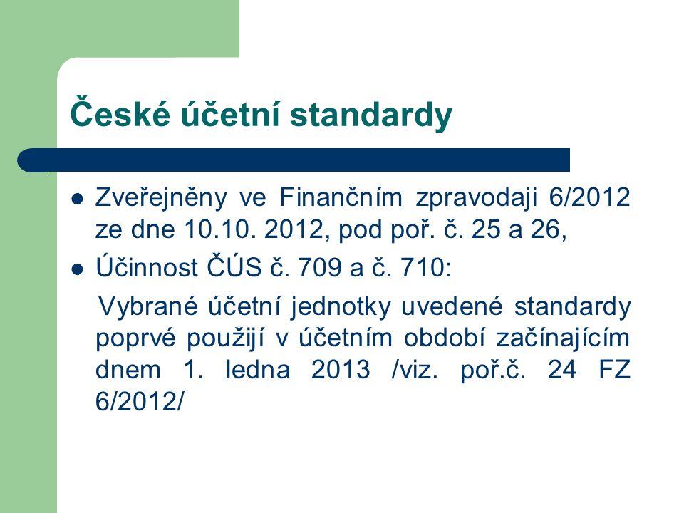 České účetní standardy Zveřejněny ve Finančním zpravodaji 6/2012 ze dne 10.10. 2012, pod poř. č. 25 a 26, Účinnost ČÚS č. 709 a č. 710: Vybrané účetní