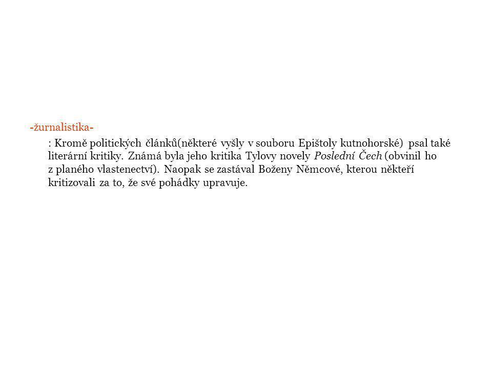 -žurnalistika- : Kromě politických článků(některé vyšly v souboru Epištoly kutnohorské) psal také literární kritiky.