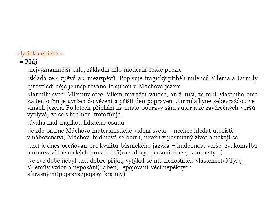 - lyricko-epické - = Máj :nejvýznamnější dílo, základní dílo moderní české poezie :skládá ze 4 zpěvů a 2 mezizpěvů.