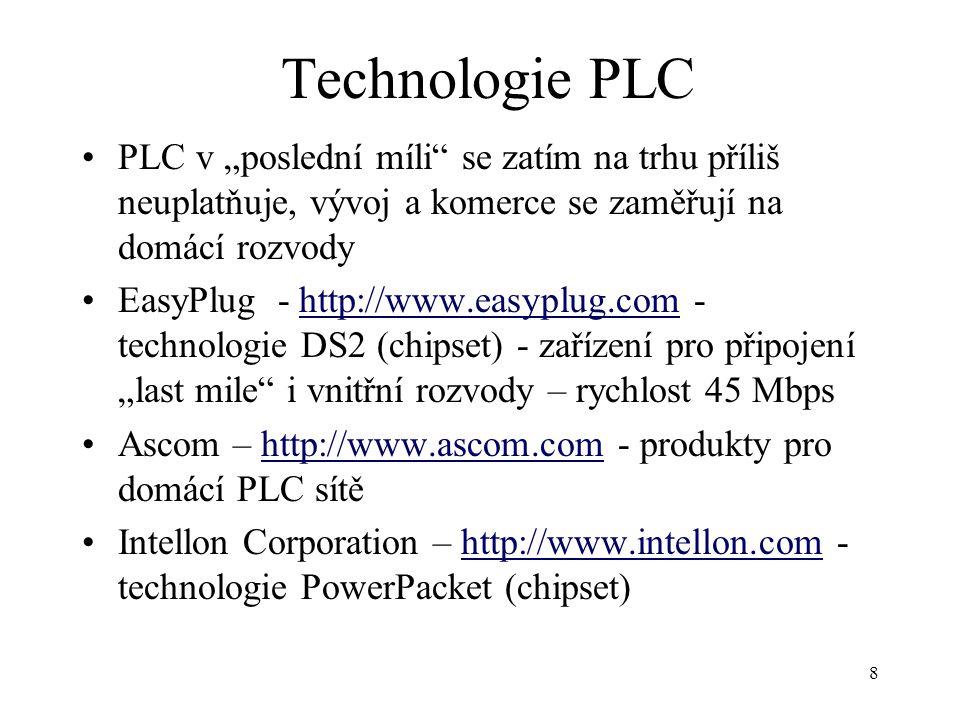 """8 Technologie PLC PLC v """"poslední míli"""" se zatím na trhu příliš neuplatňuje, vývoj a komerce se zaměřují na domácí rozvody EasyPlug - http://www.easyp"""