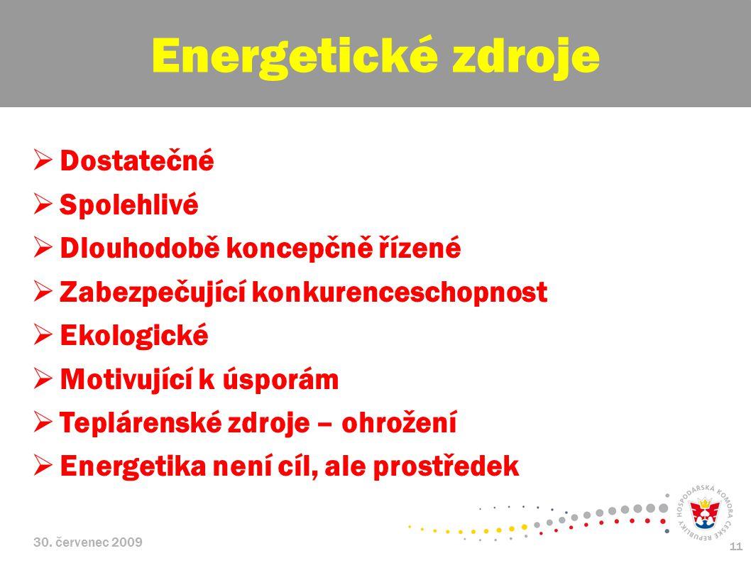 30. červenec 2009 11  Dostatečné  Spolehlivé  Dlouhodobě koncepčně řízené  Zabezpečující konkurenceschopnost  Ekologické  Motivující k úsporám 