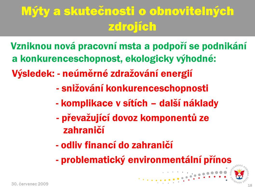 30. červenec 2009 18 Vzniknou nová pracovní msta a podpoří se podnikání a konkurenceschopnost, ekologicky výhodné: Výsledek: - neúměrné zdražování ene