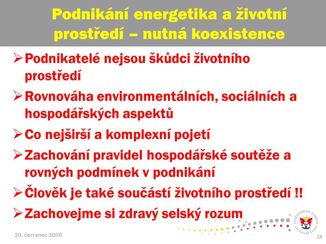 30. červenec 2009 19  Podnikatelé nejsou škůdci životního prostředí  Rovnováha environmentálních, sociálních a hospodářských aspektů  Co nejširší a