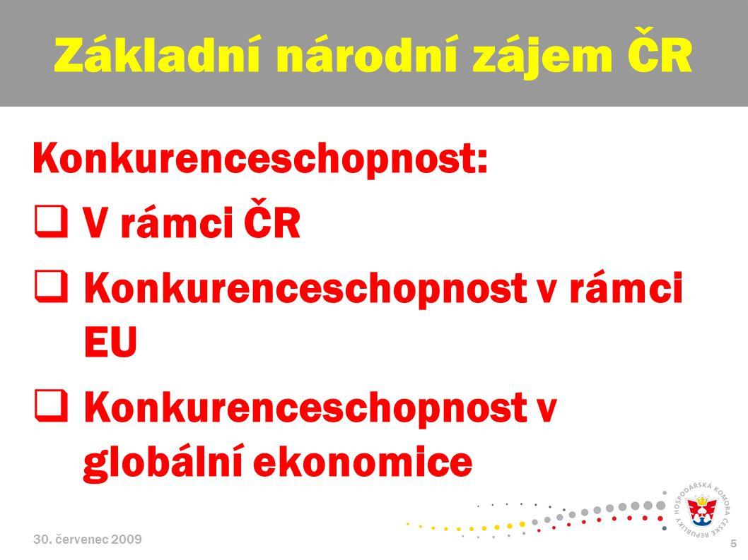 30. červenec 2009 5 Konkurenceschopnost:  V rámci ČR  Konkurenceschopnost v rámci EU  Konkurenceschopnost v globální ekonomice Základní národní záj