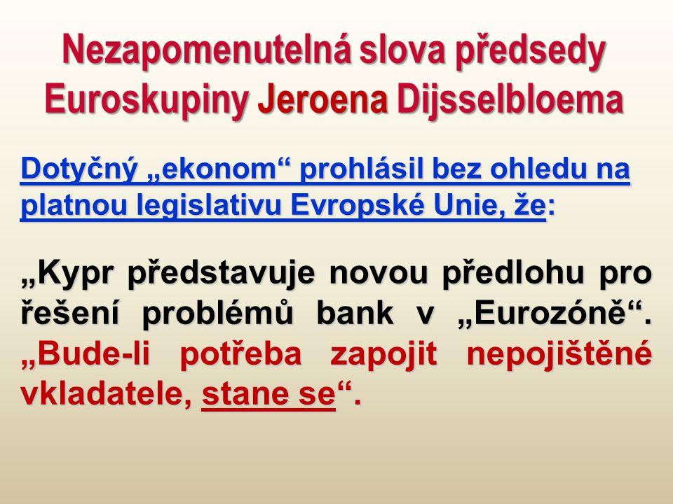"""Nezapomenutelná slova předsedy Euroskupiny Jeroena Dijsselbloema Dotyčný """"ekonom prohlásil bez ohledu na platnou legislativu Evropské Unie, že: """"Kypr představuje novou předlohu pro řešení problémů bank v """"Eurozóně ."""