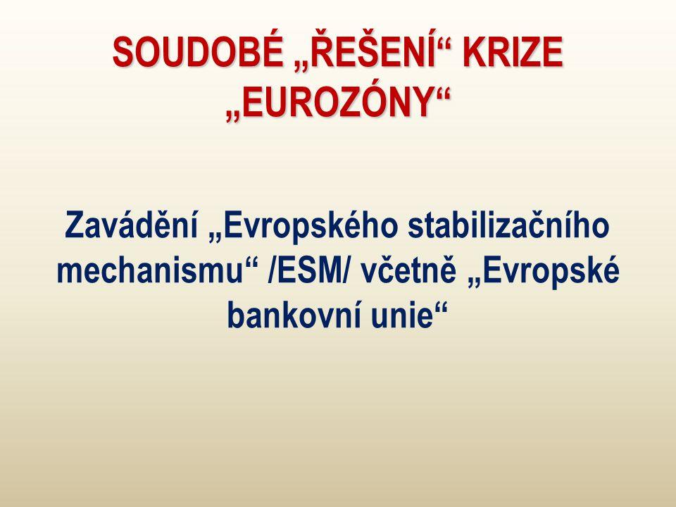 """SOUDOBÉ """"ŘEŠENÍ KRIZE """"EUROZÓNY Zavádění """"Evropského stabilizačního mechanismu /ESM/ včetně """"Evropské bankovní unie"""