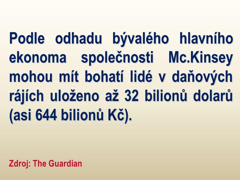 Podle odhadu bývalého hlavního ekonoma společnosti Mc.Kinsey mohou mít bohatí lidé v daňových rájích uloženo až 32 bilionů dolarů (asi 644 bilionů Kč).
