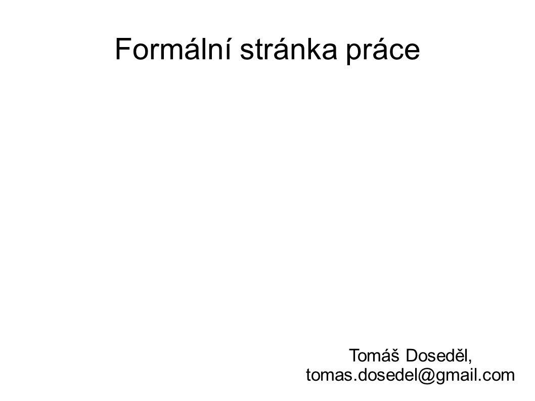 Grafická úprava Papír formátu A4, možno tisknout oboustranně Jeden font, velikost 10-12 bodů Řádkování 1 nebo 1,2 Mezi odstavci volné místo (NE ŘÁDEK!) Okolo nadpisu volné místo (2-nadpis-1)