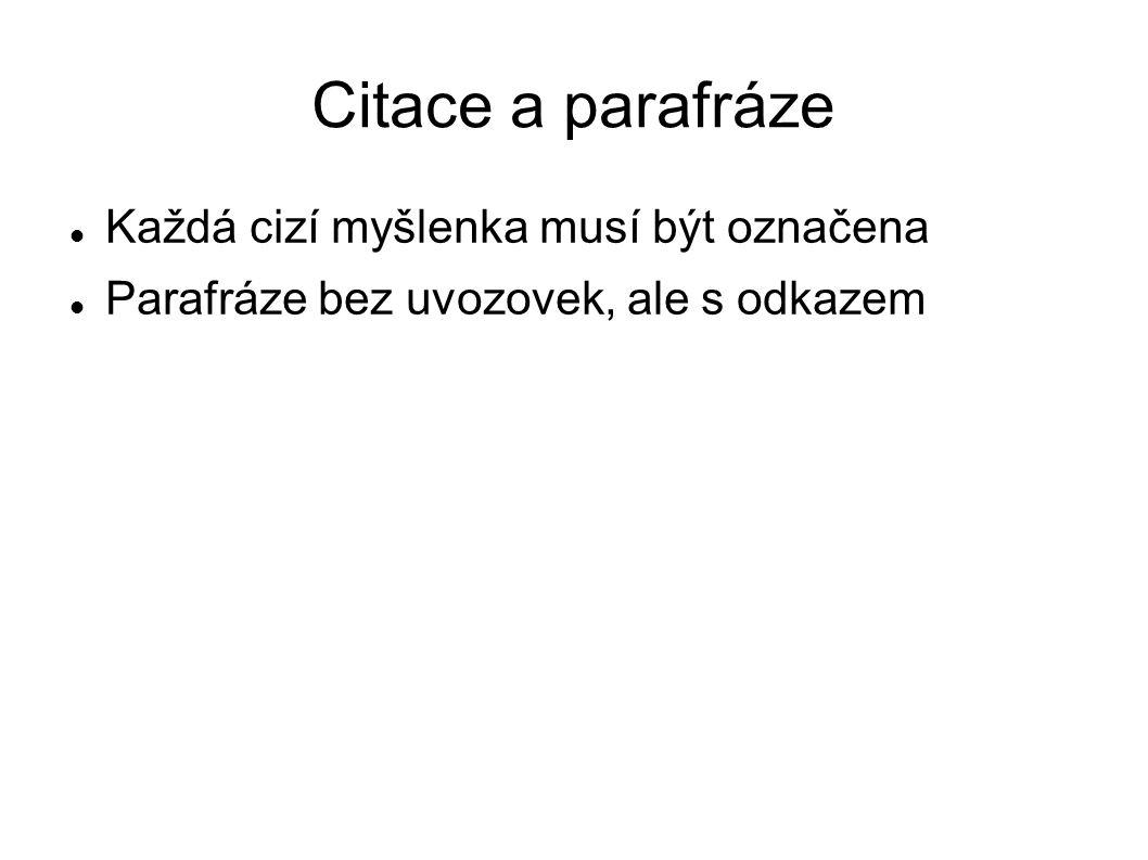 Citace a parafráze Každá cizí myšlenka musí být označena Parafráze bez uvozovek, ale s odkazem