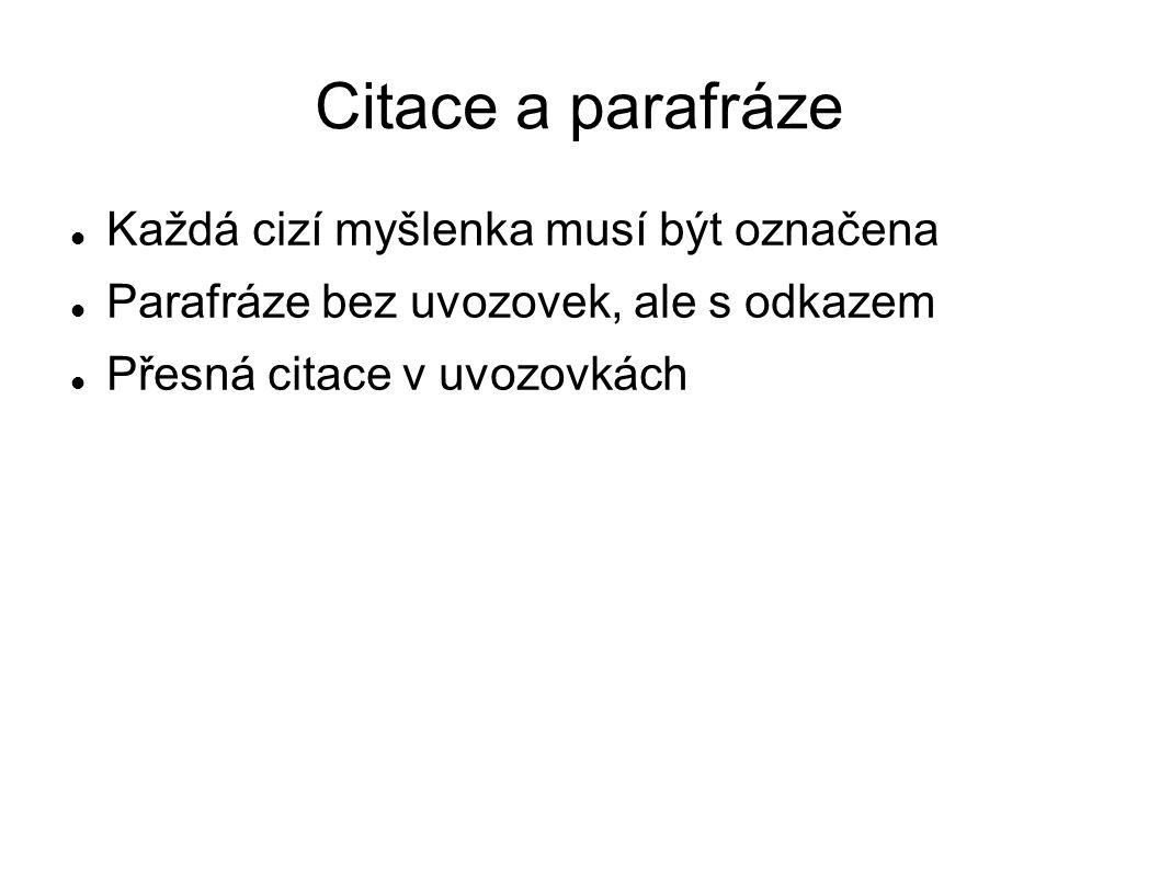 Citace a parafráze Každá cizí myšlenka musí být označena Parafráze bez uvozovek, ale s odkazem Přesná citace v uvozovkách