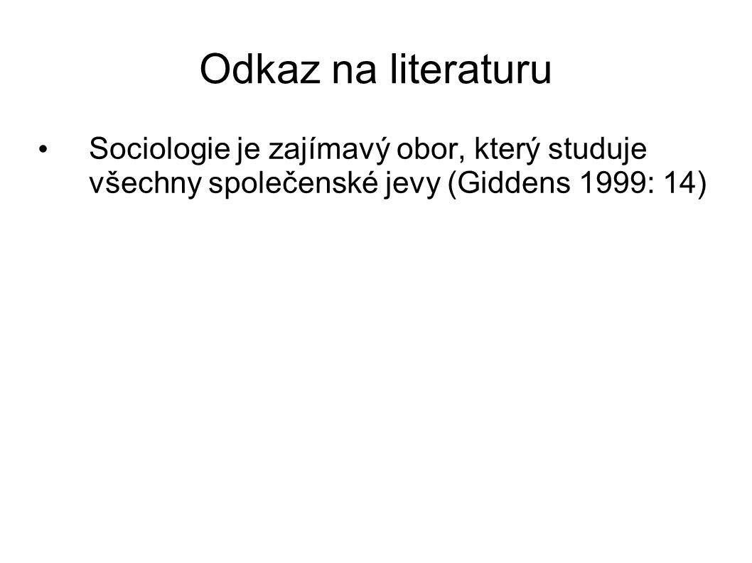 Sociologie je zajímavý obor, který studuje všechny společenské jevy (Giddens 1999: 14)