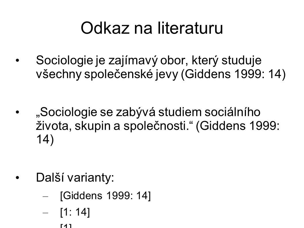 """Odkaz na literaturu Sociologie je zajímavý obor, který studuje všechny společenské jevy (Giddens 1999: 14) """"Sociologie se zabývá studiem sociálního ži"""