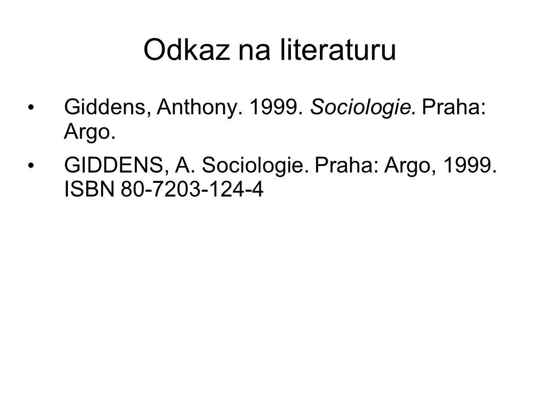 Odkaz na literaturu Giddens, Anthony. 1999. Sociologie. Praha: Argo. GIDDENS, A. Sociologie. Praha: Argo, 1999. ISBN 80-7203-124-4
