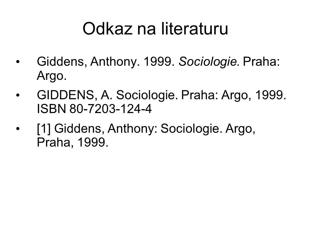 Odkaz na literaturu Giddens, Anthony. 1999. Sociologie. Praha: Argo. GIDDENS, A. Sociologie. Praha: Argo, 1999. ISBN 80-7203-124-4 [1] Giddens, Anthon