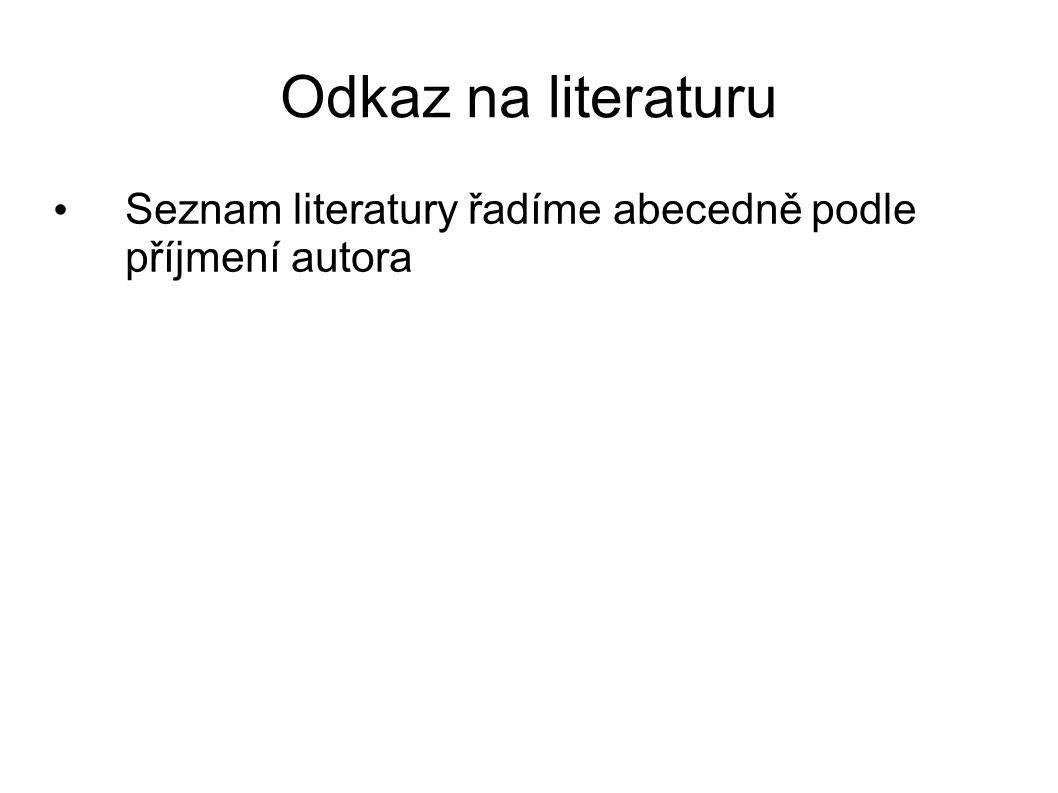 Odkaz na literaturu Seznam literatury řadíme abecedně podle příjmení autora