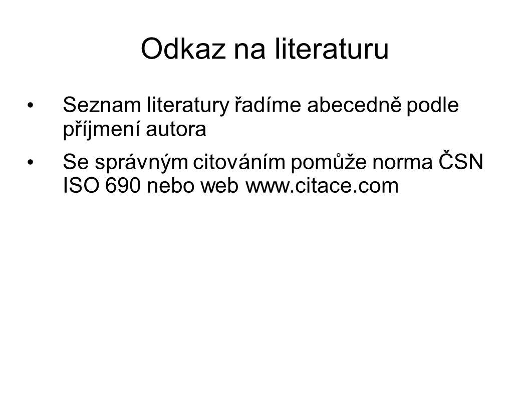 Odkaz na literaturu Seznam literatury řadíme abecedně podle příjmení autora Se správným citováním pomůže norma ČSN ISO 690 nebo web www.citace.com