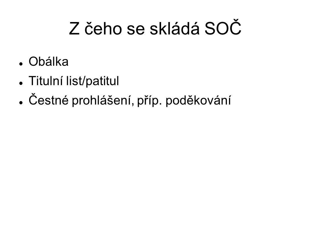 Z čeho se skládá SOČ Obálka Titulní list/patitul Čestné prohlášení, příp. poděkování